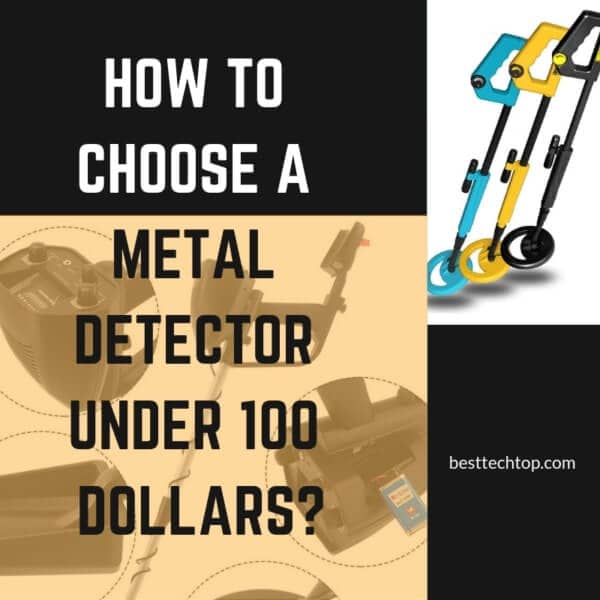 How to choose a metal detector under 100 dollars