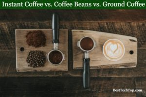 Which Coffee Type is Better? Differentiating Instant Coffee from Whole Beans and Ground Coffee